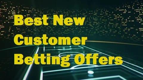 best new customer betting offers